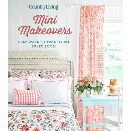 Country Living Mini Makeovers : Easy Ways to Transform Every Room - M To F Makeover