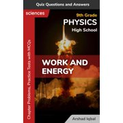 Work and Energy Quiz Questions and Answers: 9th Grade High School Physics Chapter Problems, Practice Tests with MCQs (What Is High School Physics & Problems Book 7) - eBook
