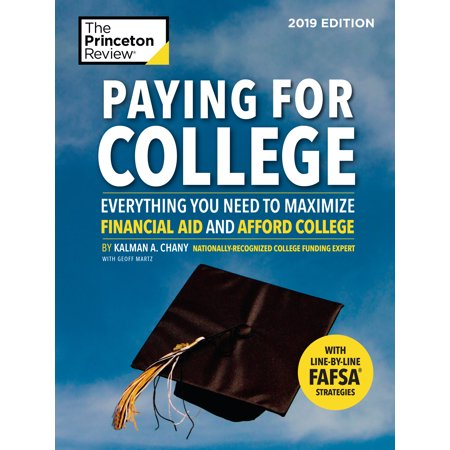 Paying for College, 2019 Edition : Everything You Need to Maximize Financial Aid and Afford