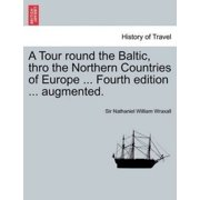 A Tour Round the Baltic, Thro the Northern Countries of Europe ... Fourth Edition ... Augmented.