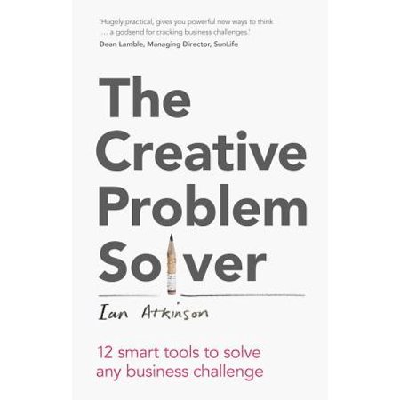 The Creative Problem Solver: 12 smart tools to solve any business -