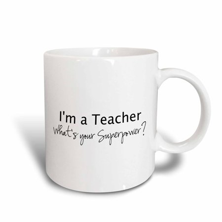 3dRose Im a Teacher Whats your Superpower - funny teaching love gift, Ceramic Mug, 11-ounce