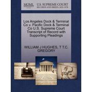 Los Angeles Dock & Terminal Co V. Pacific Dock & Terminal Co U.S. Supreme Court Transcript of Record with Supporting Pleadings