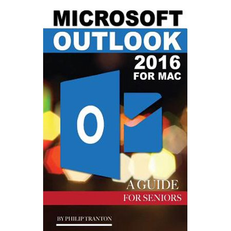 Microsoft Outlook 2016 For Mac  A Guide For Seniors