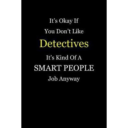 It's Okay If You Don't Like Detectives It's Kind Of A Smart People Job Anyway: Blank Lined Notebook Journal (Best Jobs For Smart People)