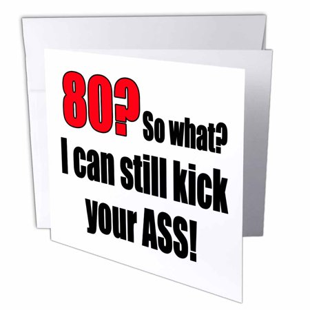 3Drose 80  So What I Can Still Kick Your Ass  Red   Greeting Cards  6 X 6 Inches  Set Of 12