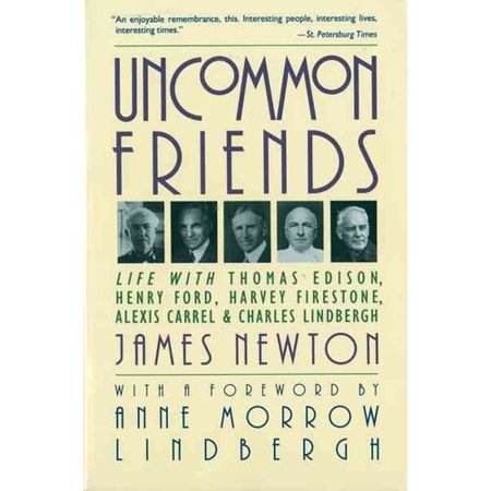 Uncommon Friends  Life With Thomas Edison  Henry Ford  Harvey Firestone  Alexis Carrel    Charles Lindbergh