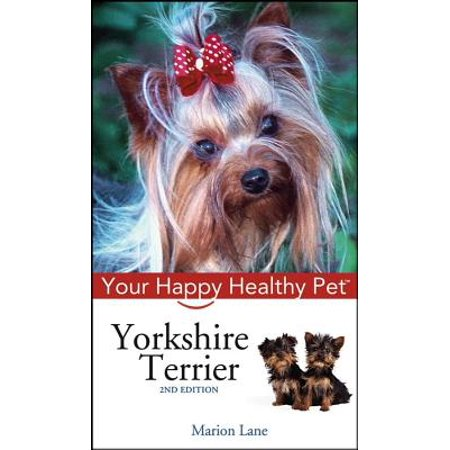 - Yorkshire Terrier : Your Happy Healthy Pet
