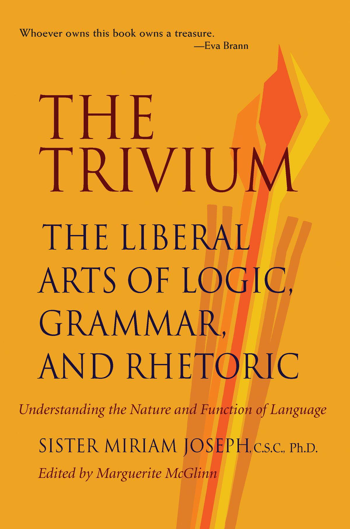 The Trivium The Liberal Arts of Logic Grammar and Rhetoric