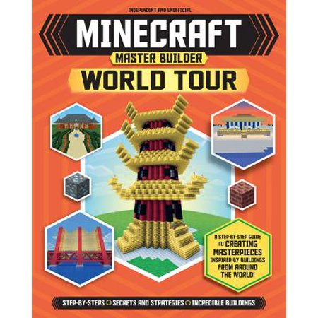 Minecraft Master Builder World Tour : A Step-By-Step Guide to Creating Masterpieces Inspired by Buildings from Around the World!