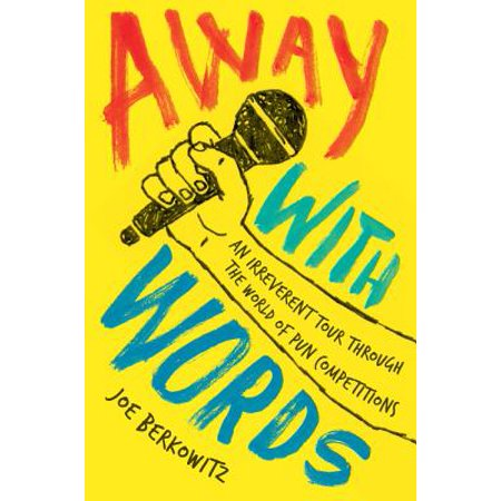 Away with Words : An Irreverent Tour Through the World of Pun Competitions