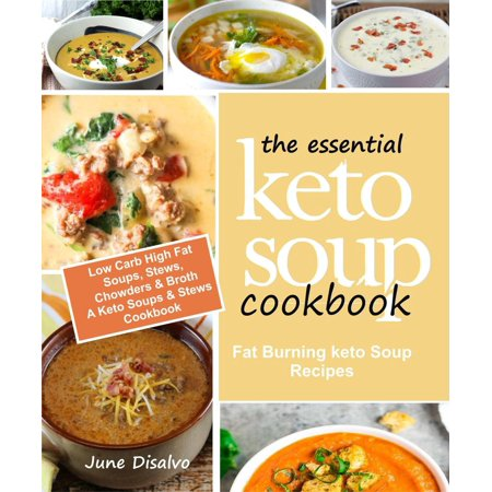 The Essential Keto Soup Cookbook: Fat Burning Keto Soup Recipes (Low Carb High Fat Soups, Stews, Chowders & Broth) A Keto Soups and Stews Cookbook - (Best Low Fat Soup Recipes)