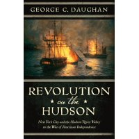 Revolution on the Hudson : New York City and the Hudson River Valley in the American War of Independence