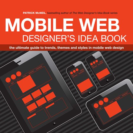 Mobile Web Designer's Idea Book : The Ultimate Guide to Trends, Themes and Styles in Mobile Web Design (Themed Ideas)