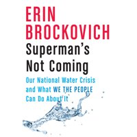 Superman's Not Coming : Our National Water Crisis and What We the People Can Do about It (Hardcover)