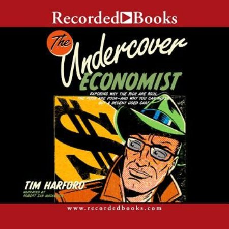 The Undercover Economist  Exposing Why The Rich Are Rich  The Poor Are Poor And Why You Can Never Buy A Decent Used Car