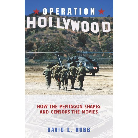 Operation Hollywood : How the Pentagon Shapes and Censors the Movies
