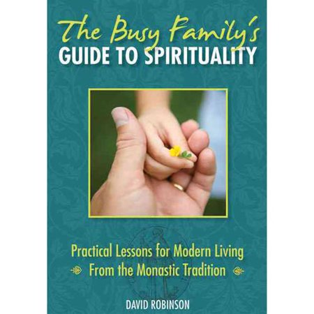 The Busy Family's Guide to Spirituality: Practical Lessons for Modern Living from...