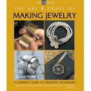 The Art & Craft of Making Jewelry : A Complete Guide to Essential Techniques