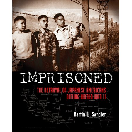 Imprisoned : The Betrayal of Japanese Americans during World War (Emperor Of Japan During World War Ii)