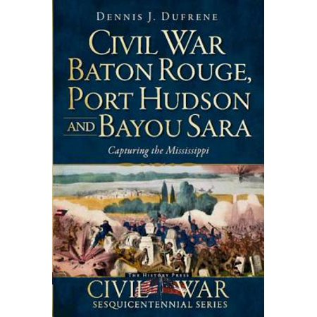 Civil War Baton Rouge, Port Hudson and Bayou Sara : Capturing the Mississippi (Halloween Stores In Baton Rouge)