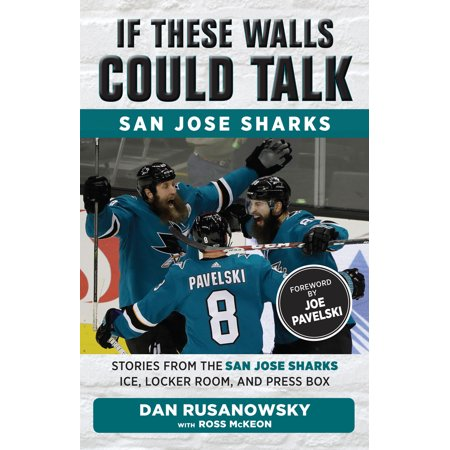 If These Walls Could Talk: San Jose Sharks : Stories from the San Jose Sharks Ice, Locker Room, and Press Box