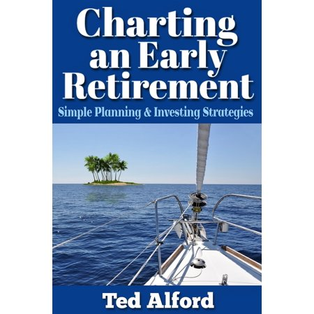 Charting an Early Retirement: Simple Planning & Investing Strategies - eBook