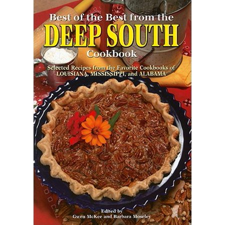 Best of the Best from the Deep South Cookbook : Selected Recipes from the Favorite Cookbooks of Louisiana, Mississippi, and