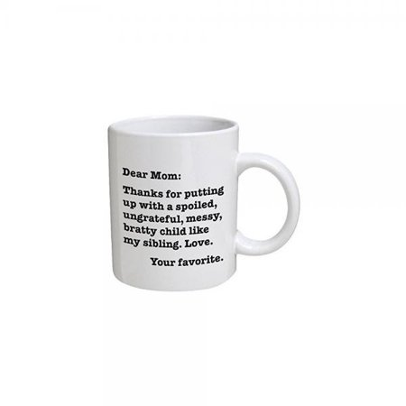 Funny Mug - Dear Mom: Thanks for putting up with a bratty child. Love. Your favorite - 11 OZ Coffee Mugs - Funny Inspirational and sarcasm - By A Mug To Keep