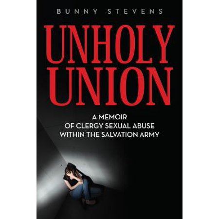 Unholy Union: A Memoir of Clergy Sexual Abuse Within the Salvation Army - eBook