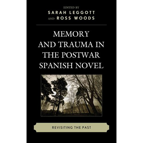 Memory and Trauma in the Postwar Spanish Novel: Revisiting the Past