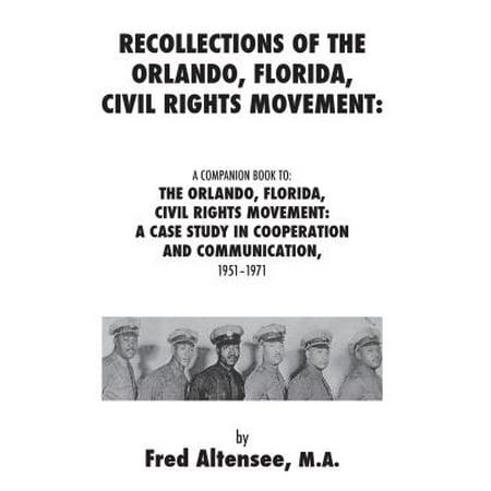 Recollections of the Orlando, Florida, Civil Rights Movement: A Companion Book to: the Orlando, Florida, Civil Rights Movement -