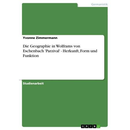 Die Geographie in Wolframs von Eschenbach 'Parzival' - Herkunft, Form und Funktion - eBook (Eschenbach Titanflex Randlos)