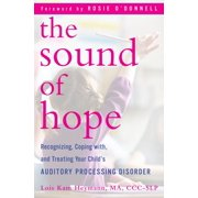 The Sound of Hope : Recognizing, Coping with, and Treating Your Child's Auditory Processing Disorder