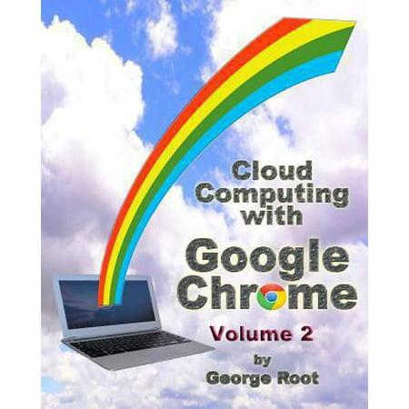 Cloud Computing With Google Chrome Volume 2