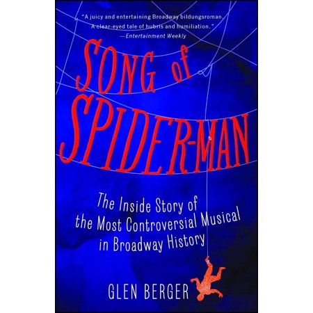 Song of Spider-Man : The Inside Story of the Most Controversial Musical in Broadway