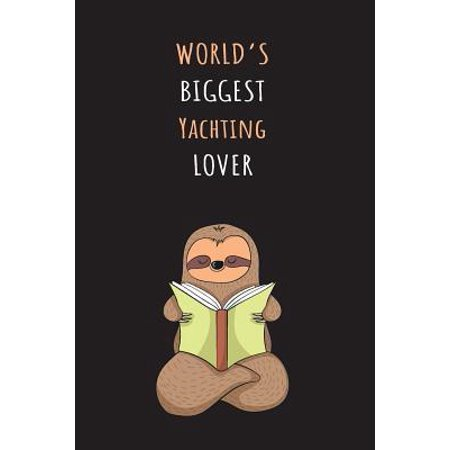 World's Biggest Yachting Lover: Blank Lined Notebook Journal With A Cute and Lazy Sloth Reading