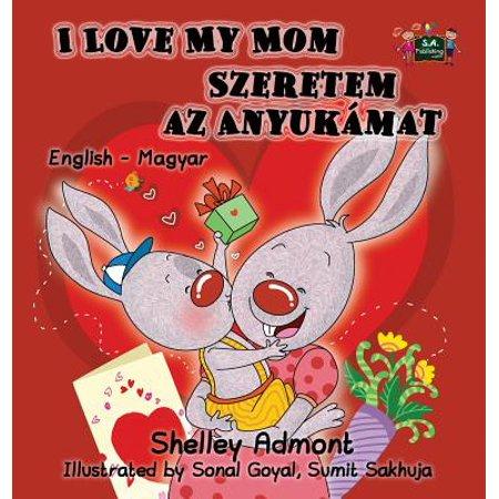 - I Love My Mom : English Hungarian Bilingual Edition