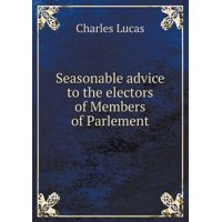 Seasonable Advice to the Electors of Members of Parlement