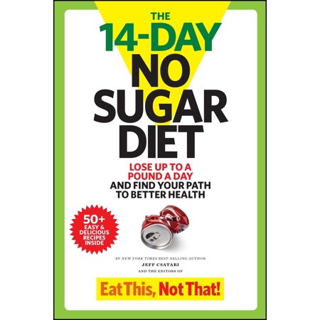 The 14-Day No Sugar Diet : Lose Up to a Pound a Day and Find Your Path to Better