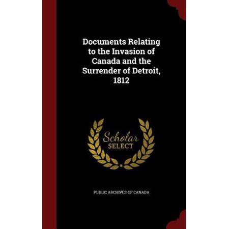 Documents Relating to the Invasion of Canada and the Surrender of Detroit, 1812 ()