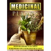 Medicinal Plants Discover and Learn About the Top 5 Benefits of These Medicinal Plants to Become Healthy and Self-Healed - eBook