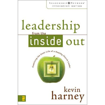 Leadership from the Inside Out : Examining the Inner Life of a Healthy Church (Leadership From The Inside Out Kevin Harney)