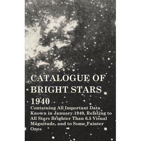 Catalogue of Bright Stars - Containing All Important Data Known in January 1940, Relating to All Stars Brighter Than 6.5 Visual Magnitude, and to Some Fainter Ones