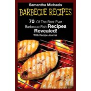 Barbecue Recipes : 70 of the Best Ever Barbecue Fish Recipes...Revealed! (with Recipe Journal)