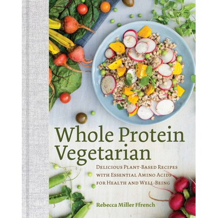 Whole Protein Vegetarian : Delicious Plant-Based Recipes with Essential Amino Acids for Health and Well-Being for $<!---->