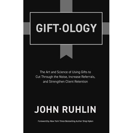 Giftology : The Art and Science of Using Gifts to Cut Through the Noise, Increase Referrals, and Strengthen Client