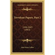 Trevelyan Papers, Part 2 : 1446-1643 (1863)