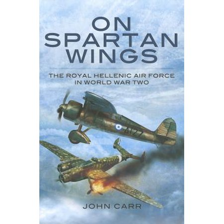 On Spartan Wings : The Royal Hellenic Air Force in World War Two - Spartan War 300