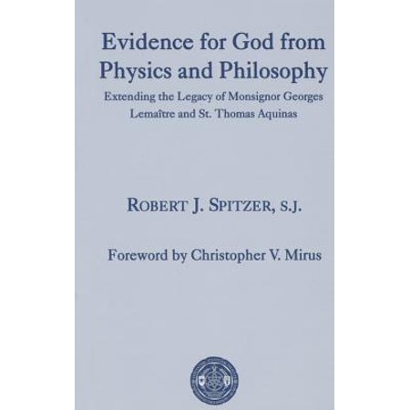 Evidence for God from Physics and Philosophy : Extending the Legacy of Monsignor George Lemaître and St. Thomas